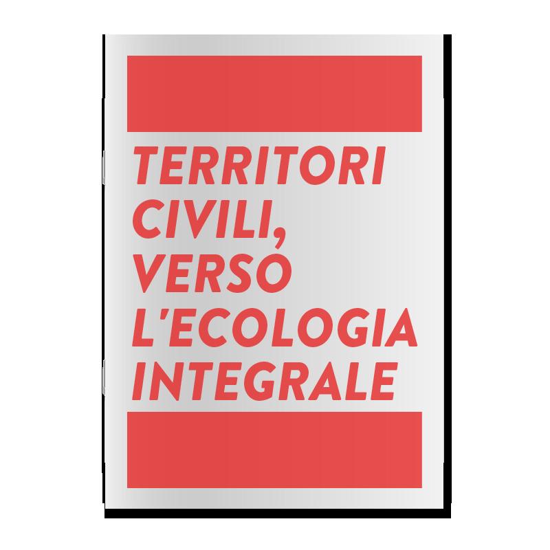 Territori civili, verso l'ecologia integrale